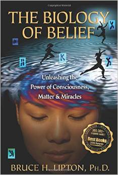 The Biology of Belief: Unleashing the Power of Consciousness, Matter, & Miracles Book Cover